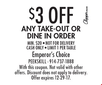 $3 Off any take-out or dine in order, min. $20 - not for delivery, cash only - limit 1 per table. With this coupon. Not valid with other offers. Discount does not apply to delivery. Offer expires 12-29-17.