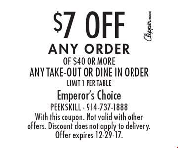 $7 Off any order of $40 or more, any take-out or dine in order, limit 1 per table. With this coupon. Not valid with other offers. Discount does not apply to delivery. Offer expires 12-29-17.