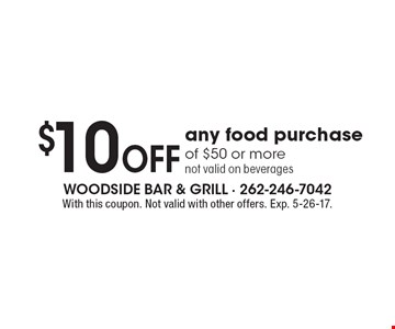 $10 Off any food purchase of $50 or more, not valid on beverages. With this coupon. Not valid with other offers. Exp. 5-26-17.