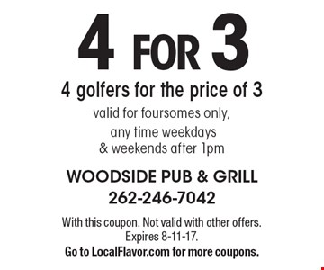 4 FOR 3 4 golfers for the price of 3 valid for foursomes only, any time weekdays & weekends after 1pm. With this coupon. Not valid with other offers. Expires 8-11-17. Go to LocalFlavor.com for more coupons.