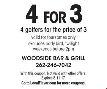 4 FOR 3 4 golfers for the price of 3. Valid for foursomes only excludes early bird, twilight weekends before 2pm. With this coupon. Not valid with other offers. Expires 8-11-17. Go to LocalFlavor.com for more coupons.