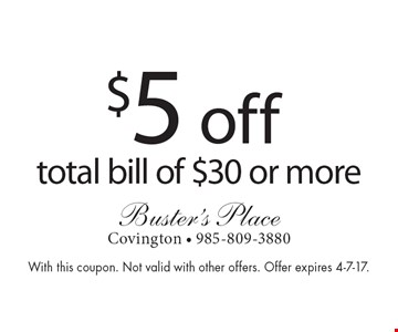 $5 off total bill of $30 or more. With this coupon. Not valid with other offers. Offer expires 4-7-17.