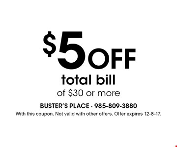 $5 off total bill of $30 or more. With this coupon. Not valid with other offers. Offer expires 12-8-17.