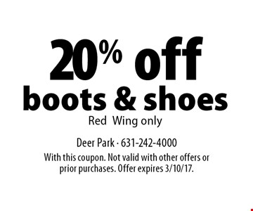 20% off boots & shoes, RedWing only. With this coupon. Not valid with other offers or prior purchases. Offer expires 3/10/17.