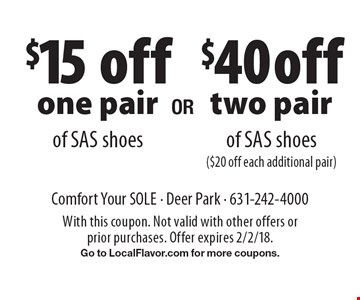 $15 off one pair of SAS shoes. $40 off two pair of SAS shoes ($20 off each additional pair). . With this coupon. Not valid with other offers or prior purchases. Offer expires 2/2/18. Go to LocalFlavor.com for more coupons.