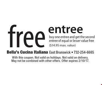 Free entree. Buy one entree and get the second entree of equal or lesser value free ($14.95 max. value). With this coupon. Not valid on holidays. Not valid on delivery. May not be combined with other offers. Offer expires 2/10/17.