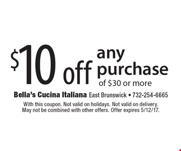 $10 off any purchase of $30 or more. With this coupon. Not valid on holidays. Not valid on delivery. May not be combined with other offers. Offer expires 5/12/17.