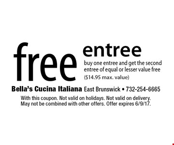 Free entree. Buy one entree and get the second entree of equal or lesser value free ($14.95 max. value). With this coupon. Not valid on holidays. Not valid on delivery. May not be combined with other offers. Offer expires 6/9/17.