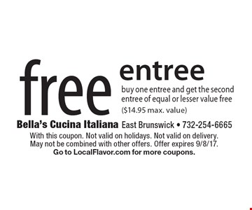Free entree. Buy one entree and get the second entree of equal or lesser value free ($14.95 max. value). With this coupon. Not valid on holidays. Not valid on delivery. May not be combined with other offers. Offer expires 9/8/17. Go to LocalFlavor.com for more coupons.