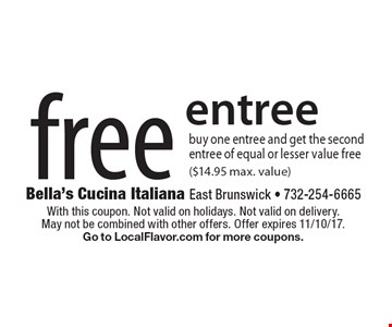 Free entree buy one entree and get the second entree of equal or lesser value free ($14.95 max. value). With this coupon. Not valid on holidays. Not valid on delivery. May not be combined with other offers. Offer expires 11/10/17. Go to LocalFlavor.com for more coupons.