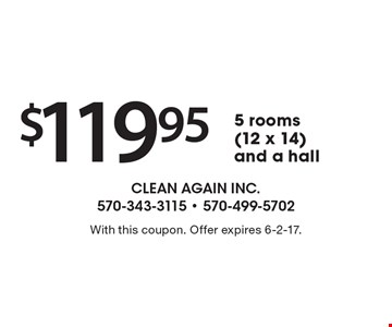 $119.95 5 rooms (12 x 14) and a hall. With this coupon. Offer expires 6-2-17.