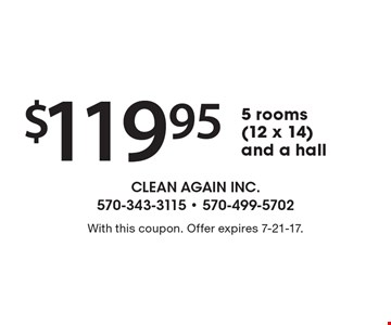 $119.95 5 rooms (12 x 14) and a hall. With this coupon. Offer expires 7-21-17.