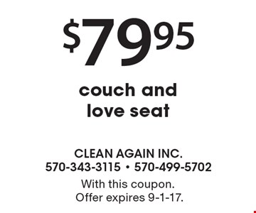 $79.95 couch and love seat. With this coupon. Offer expires 9-1-17.