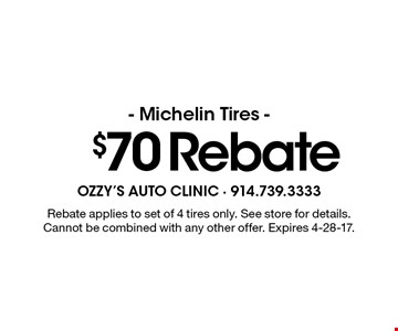 $70 Rebate - Michelin Tires - Rebate applies to set of 4 tires only. See store for details. Cannot be combined with any other offer. Expires 4-28-17.