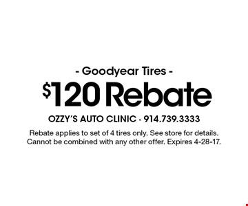 $120 Rebate - Goodyear Tires - Rebate applies to set of 4 tires only. See store for details. Cannot be combined with any other offer. Expires 4-28-17.