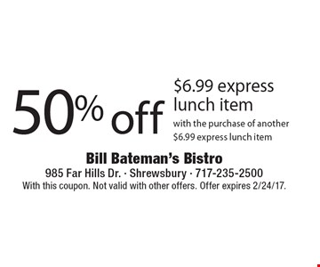 50% off $6.99 express lunch item with the purchase of another $6.99 express lunch item. With this coupon. Not valid with other offers. Offer expires 2/24/17.
