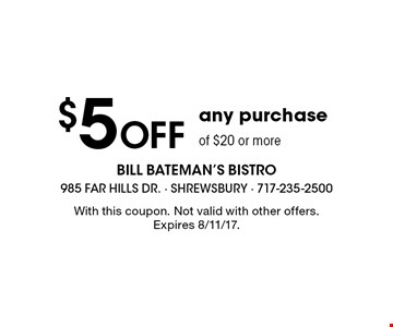 $5 Off any purchase of $20 or more. With this coupon. Not valid with other offers. Expires 8/11/17.