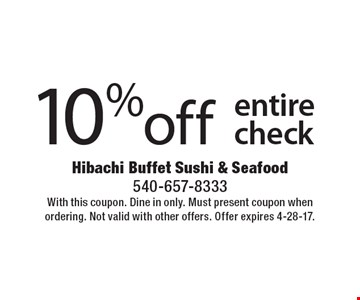 10% off entire check. With this coupon. Dine in only. Must present coupon when ordering. Not valid with other offers. Offer expires 4-28-17.