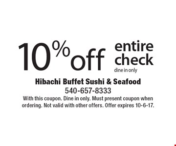 10% off entire check. Dine in only. With this coupon. Dine in only. Must present coupon when ordering. Not valid with other offers. Offer expires 10-6-17.