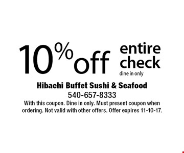 10% off entire check dine in only. With this coupon. Dine in only. Must present coupon when ordering. Not valid with other offers. Offer expires 11-10-17.