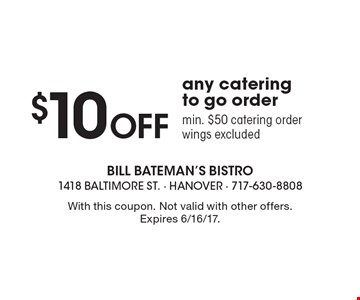$10 Off any catering to go order. Min. $50 catering order wings excluded. With this coupon. Not valid with other offers. Expires 6/16/17.