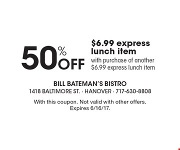 50% Off $6.99 Express Lunch Item With Purchase Of Another $6.99 Express Lunch Item. With this coupon. Not valid with other offers. Expires 6/16/17.