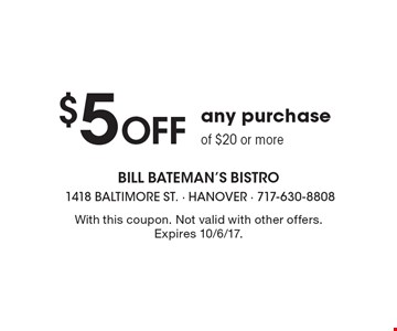 $5 Off any purchase of $20 or more. With this coupon. Not valid with other offers. Expires 10/6/17.