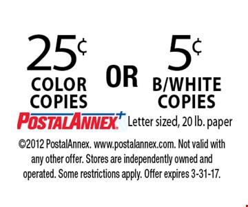 25¢  COLOR copies or 5¢ B/White copies . Letter sized, 20 lb. paper. 2012 PostalAnnex. www.postalannex.com. Not valid with any other offer. Stores are independently owned and operated. Some restrictions apply. Offer expires 3-31-17.