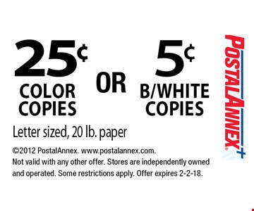 5¢ b/white copies OR 25¢ color copies. Letter sized, 20 lb. paper. 2012 PostalAnnex. www.postalannex.com. Not valid with any other offer. Stores are independently owned and operated. Some restrictions apply. Offer expires 2-2-18.