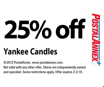 25% off Yankee Candles. 2012 PostalAnnex. www.postalannex.com. Not valid with any other offer. Stores are independently owned and operated. Some restrictions apply. Offer expires 2-2-18.