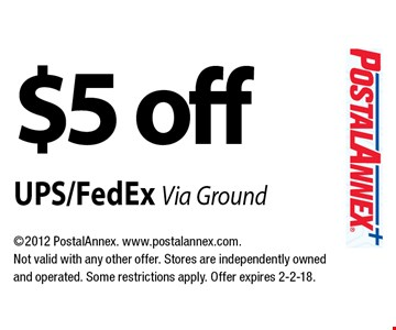 $5 off UPS/FedEx Via Ground. 2012 PostalAnnex. www.postalannex.com. Not valid with any other offer. Stores are independently owned and operated. Some restrictions apply. Offer expires 2-2-18.