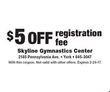 $5 off registration fee. With this coupon. Not valid with other offers. Expires 2-24-17.