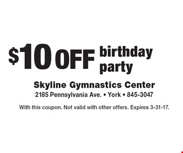 $10 off birthday party. With this coupon. Not valid with other offers. Expires 3-31-17.