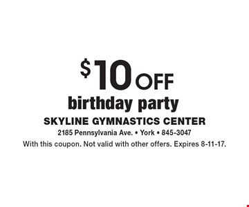 $10 off birthday party. With this coupon. Not valid with other offers. Expires 8-11-17.