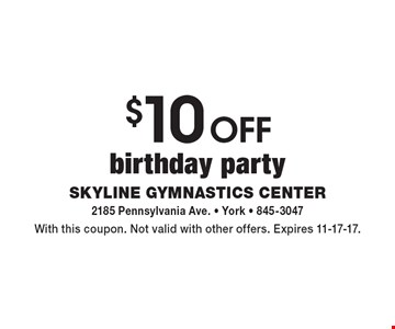 $10 off birthday party. With this coupon. Not valid with other offers. Expires 11-17-17.