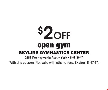 $2 off open gym. With this coupon. Not valid with other offers. Expires 11-17-17.