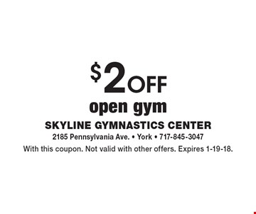 $2 off open gym. With this coupon. Not valid with other offers. Expires 1-19-18.