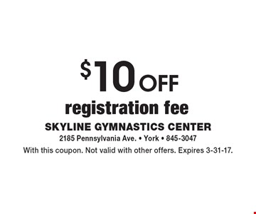 $10 off registration fee. With this coupon. Not valid with other offers. Expires 3-31-17.