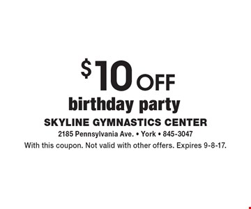 $10 off birthday party. With this coupon. Not valid with other offers. Expires 9-8-17.