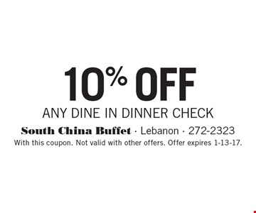 10% OFF ANY DINE IN DINNER CHECK. With this coupon. Not valid with other offers. Offer expires 1-13-17.