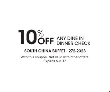 10% Off ANY DINE IN DINNER CHECK. With this coupon. Not valid with other offers. Expires 5-5-17.
