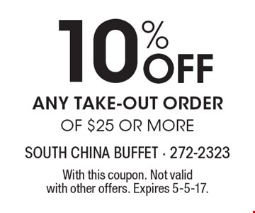 10% off any take-out order of $25 or more. With this coupon. Not valid with other offers. Expires 5-5-17.