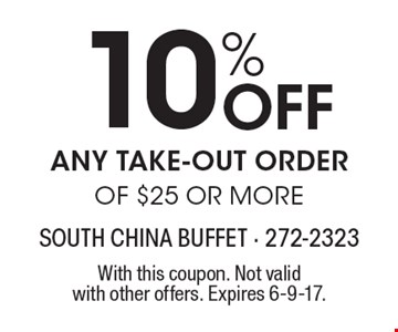 10% Off any take-out order of $25 or more. With this coupon. Not valid with other offers. Expires 6-9-17.