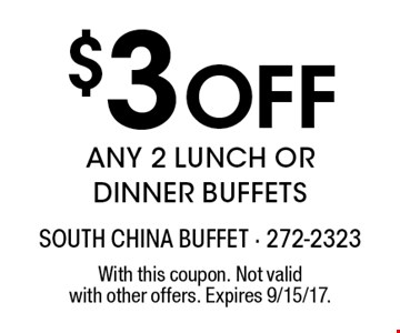 $3 Off ANY 2 LUNCH OR DINNER BUFFETS. With this coupon. Not valid with other offers. Expires 9/15/17.
