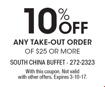 10% Off any take-out order of $25 or more. With this coupon. Not valid with other offers. Expires 3-10-17.