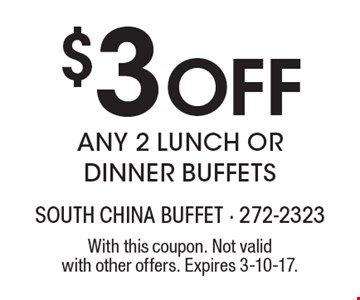 $3 Off Any 2 Lunch Or Dinner Buffets. With this coupon. Not valid with other offers. Expires 3-10-17.