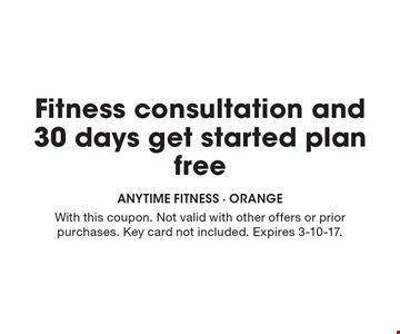 Free Fitness consultation and 30 days get started plan. With this coupon. Not valid with other offers or prior purchases. Key card not included. Expires 3-10-17.