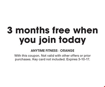 3 months free when you join today. With this coupon. Not valid with other offers or prior purchases. Key card not included. Expires 3-10-17.