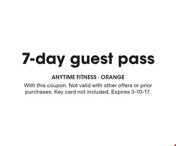 7-day guest pass. With this coupon. Not valid with other offers or prior purchases. Key card not included. Expires 3-10-17.
