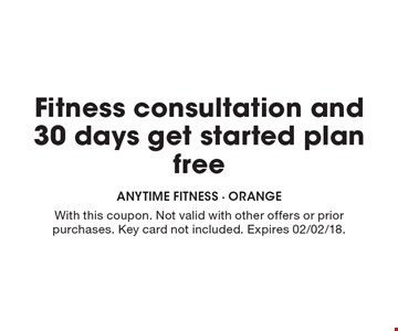 free Fitness consultation and 30 days get started plan. With this coupon. Not valid with other offers or prior purchases. Key card not included. Expires 02/02/18.
